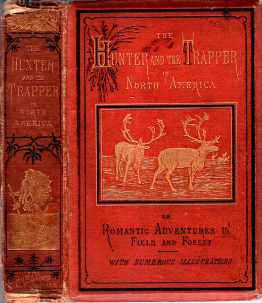 Image for The Hunter and the Trapper in North America, or Romantic Adventures in Field and Forest from the French of Benedict Revoil