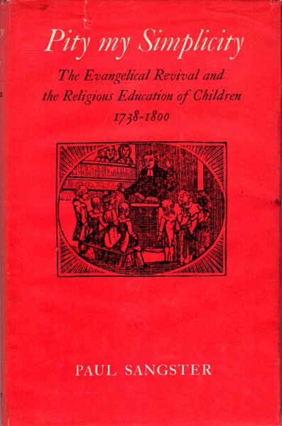 Image for Pity My Simplicity : The Evangelical Revival and the Religious Education of Children 1738-1800