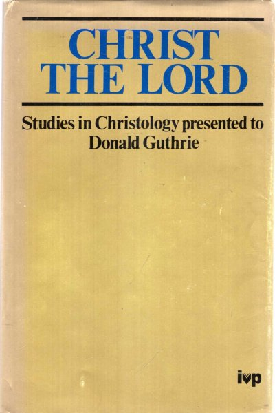 Image for Christ the Lord : Studies in Christology Presented to Donald Guthrie