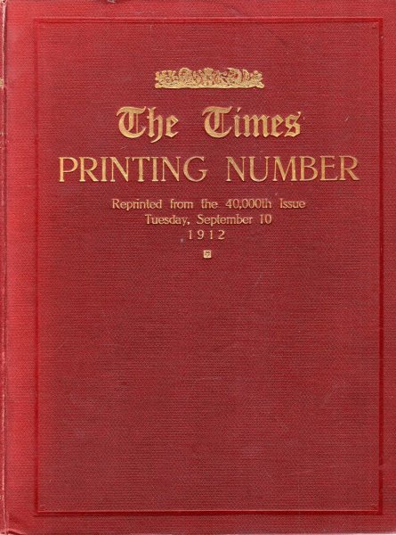 Image for The Times Printing Number, reprinted from the 40,000th issue of The Times , Tuesday Septemeber 10, 1912