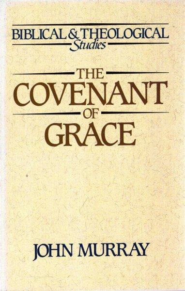 Image for The Covenant of Grace: A Biblico-Theological Study (Biblical & Theological Studies)