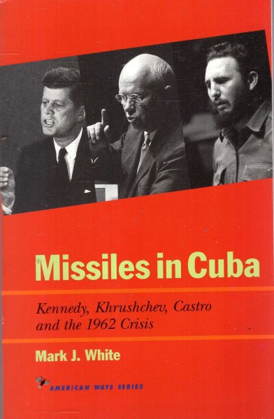 Image for Missiles in Cuba: Kennedy, Khrushchev, Castro and the 1962 Crisis (American Ways Series)