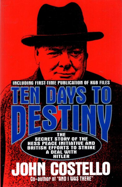 Image for Ten Days to Destiny : The Secret Story of the Hess Peace Initiative and British Efforts to Strike a Deal with Hitler