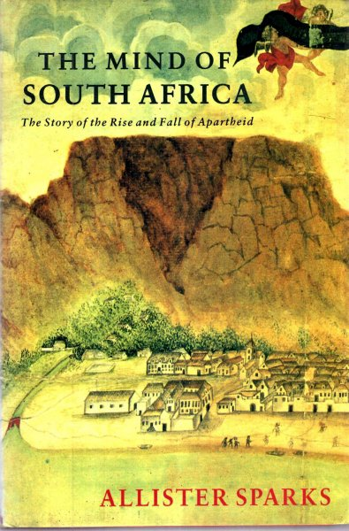 Image for The Mind of South Africa, the story of the rise and fall of Apartheid