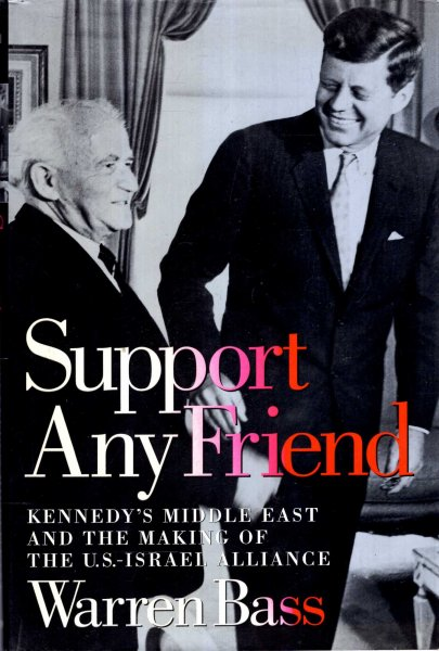 Image for Support Any Friend : Kennedy's Middle East and the Making of the U.S.-Israel Alliance