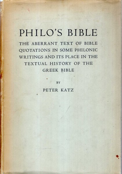 Image for Philo's Bible : the aberrant text of Bible quotations in some Philonic writings and its place in the textual history of the Greek Bible