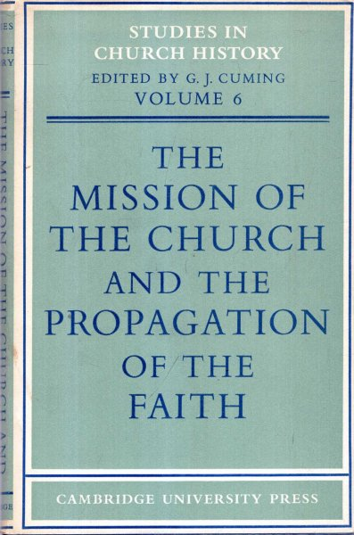 Image for The Mission of the Church and Propagation of the Faith :  Papers read at the seventh summer meeting and eighth winter meeting of  the Ecclesiastical History Society