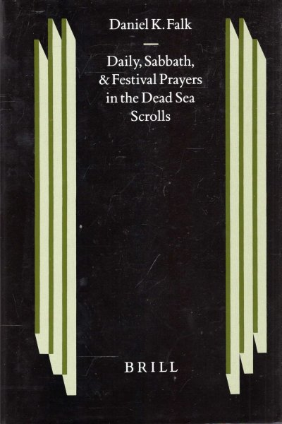 Image for Daily, Sabbath, and Festival Prayers in the Dead Sea Scrolls (Studies on the Texts of the Desert of Judah)