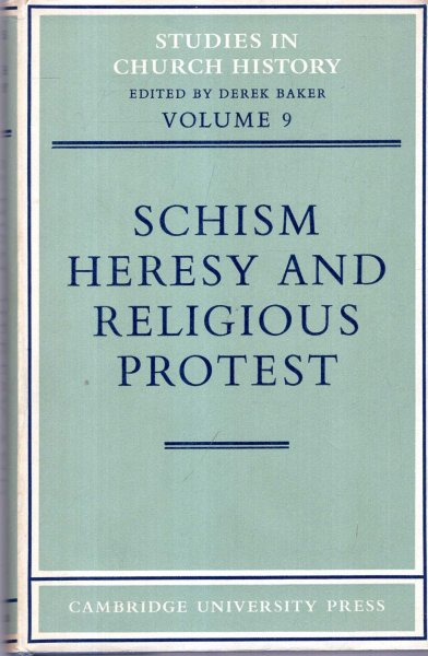 Image for Schism, Heresy and Religious Protest : papers read at the tenth summer and eleventh winter meeting of the Ecclesiastical History Society (Studies in Church History)