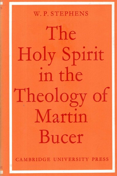 Image for The Holy Spirit in the Theology of Martin Bucer