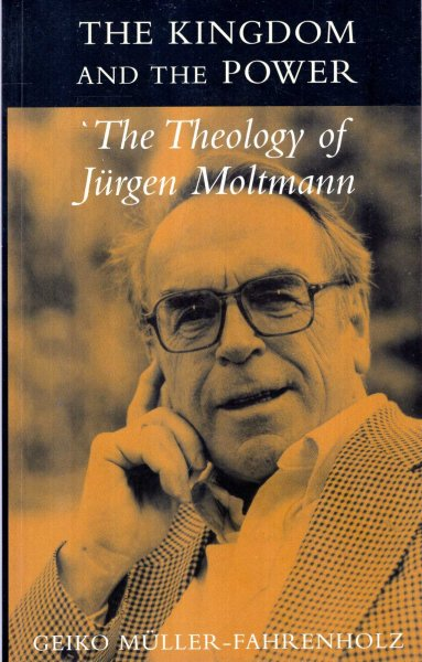 Image for The Kingdom and the Power : The Theology of Jurgen Moltmann