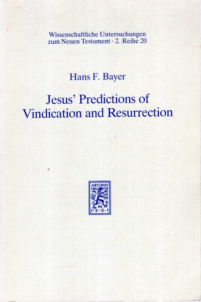 Image for Jesus' Predictions of Vindication and Resurrection : The provenance, meaning and correlation of the Synoptic predictions (Wissenschaftliche Untersuchungen Zum Neuen Testament 2.Reihe)