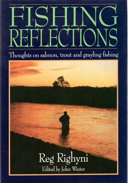 Image for Fishing Reflections, thoughts on salmon, trout and grayling fishing
