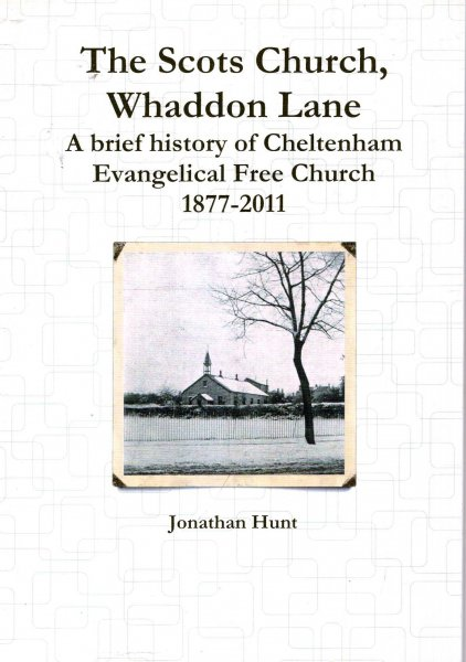 Image for The Scots Church, Whaddon Lane : a brief history of Cheltenham Evangelical Free Church, 1877-2011