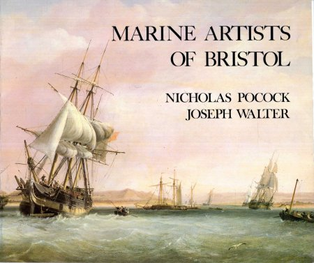 Image for Marine Artists of Bristol : Nicholas Pocock 1740 -1821 [and] Joseph Walter 1783-1856