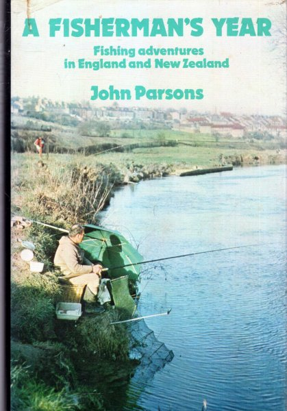 Image for A Fisherman's Year, fishing adventures in England and New Zealand
