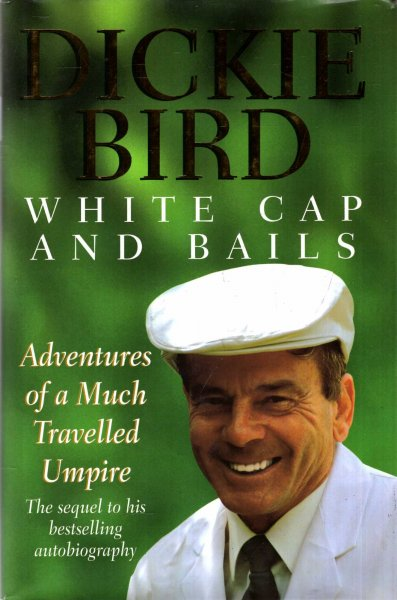 Image for White Cap and Bails: Adventures of a Much Travelled Umpire