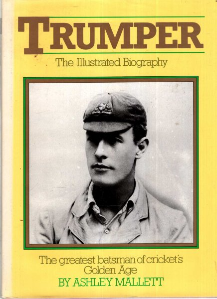 Image for Trumper : The Illustrated Biography : The greatest batsman of cricket's Golden Age / Ashley Mallett