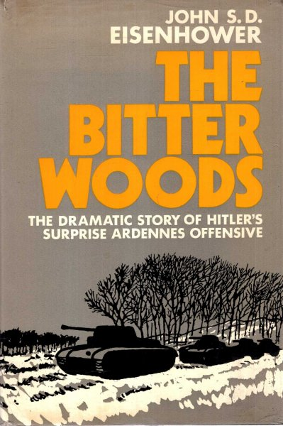 Image for The Bitter Woods - The Dramatic Story of Hitler's Surprise Ardennes Offensive