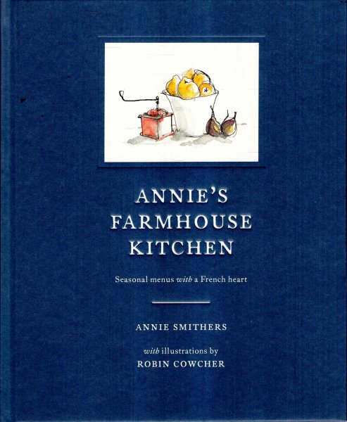 Image for Annie's Farmhouse Kitchen : Seasonal Menus with a French Heart