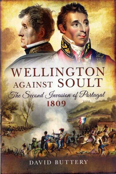 Image for Wellington Against Soult : The Second Invasion of Portugal 1809