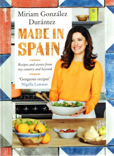 Image for Made In Spain: Recipes and stories from my country and beyond