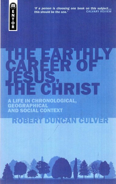 Image for The Earthly Career of Jesus, the Christ : A Life in Chronological, Geographical and Social Context