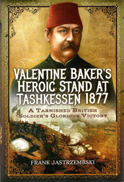 Image for Valentine Baker's Heroic Stand At Tashkessen 1877 : A Tarnished British Soldier's Glorious Victory