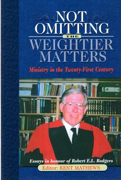 Image for Not Omitting the Weightier Matters : Ministry in the Twenty-First Century: Essays in Honor of Robert E. L. Rodgers