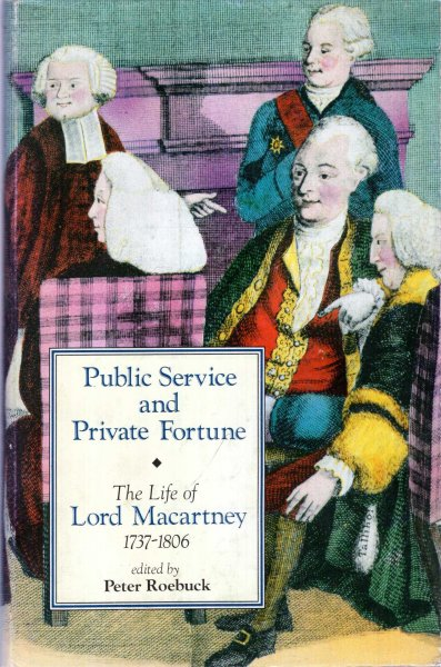 Image for Public Service and Private Fortune : The Life of Lord Macartney of Lisanoure 1737-1806: Essays in Biography