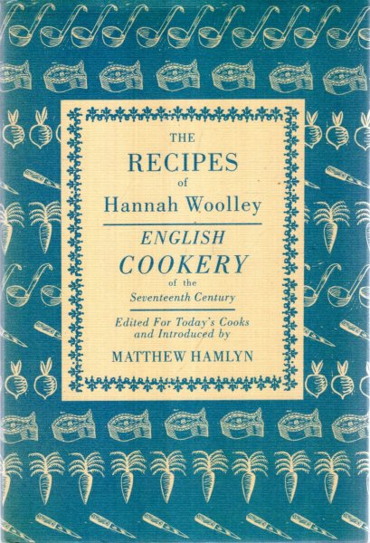 Image for The Recipes of Hannah Woolley : English Cookery of the Seventeenth Century