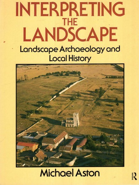 Image for Interpreting the Landscape: Landscape, Archaeology and Local History