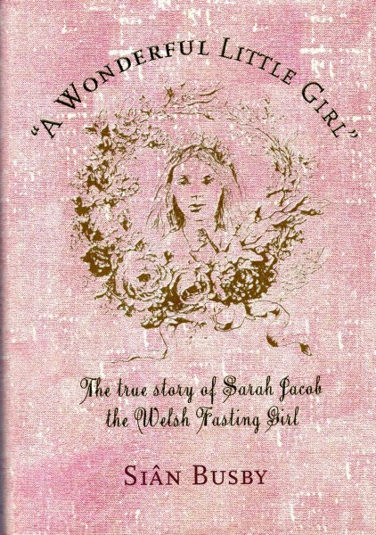 Image for A Wonderful Little Girl : The True Story of Sarah Jacob the Welsh Fasting Girl