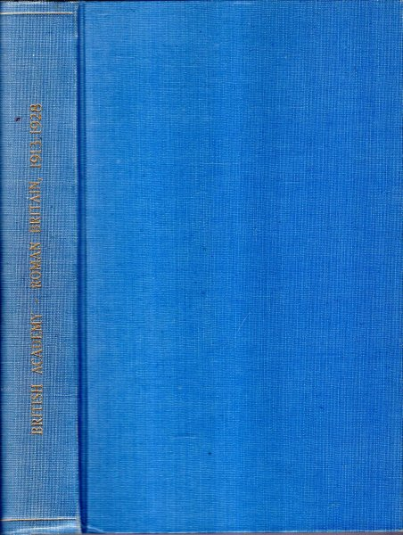 The British Academy Supplemental Papers II, III, VI : Roman Britain in  1913, 1914 & 1914-1928 (three parts in one volume)