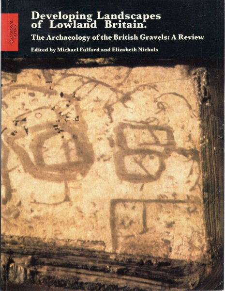 Image for Developing Landscapes of Lowland Britain - The Archaeology of the British Gravels : A Review