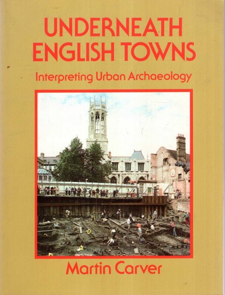 Image for Underneath English Towns : Interpreting Urban Archaeology