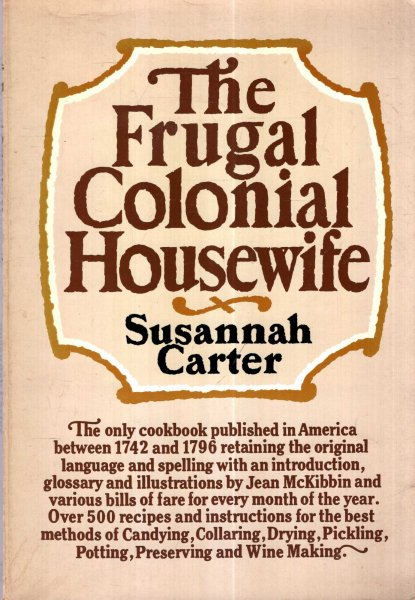 Image for The frugal colonial housewife : A cook's book, wherein the art of dressing all sorts of viands with cleanliness, decency, and elegance is explained