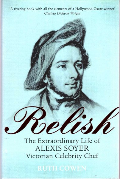 Image for Relish : The Extraordinary Life of Alexis Soyer, Victorian Celebrity Chef
