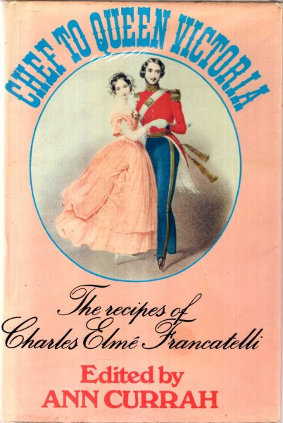 Image for Chef to Queen Victoria : The recipes of Charles Elme? Francatelli,