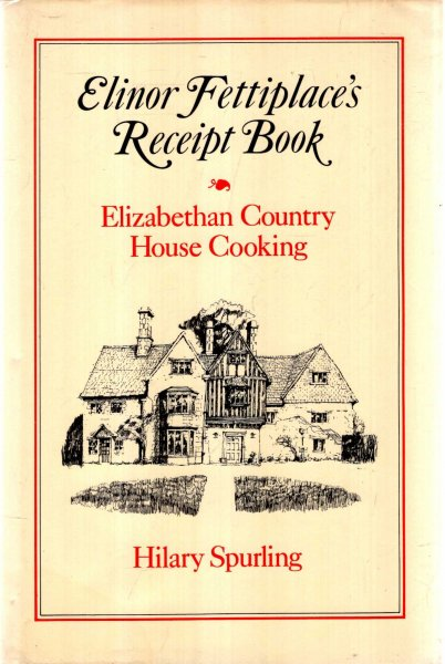 Image for Elinor Fettiplace's Receipt Book : Elizabethan Country House Cooking