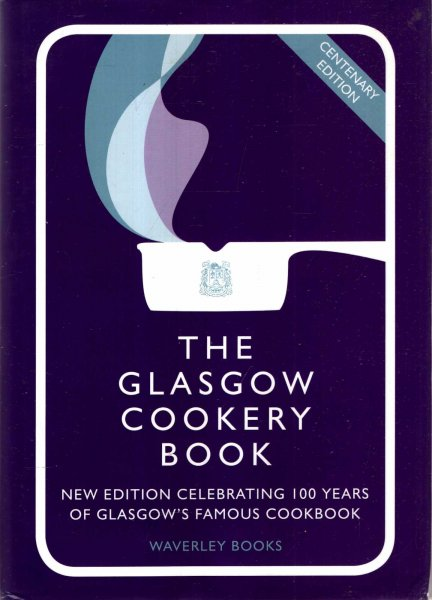 Image for The Glasgow Cookery Book: Centenary Edition - Celebrating 100 Years of the Dough School