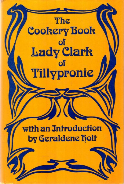 Image for The Cookery Book of Lady Clark of Tillypronie