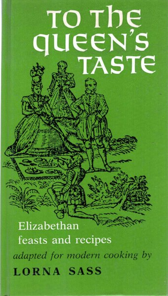 Image for To the Queen's Taste : Elizabethan Feasts and Recipes adapted to modern cooking