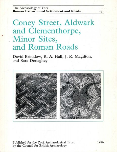Image for The Archaeology of York : Coney Street, Aldwark and Clementhorpe, Minor Sites and Roman Roads  (Archeology of York, Vol 6, Fascicule 1)