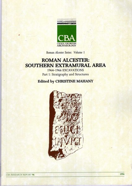 Image for Roman Alcester: Southern Extramural Area 1964-1966 Excavations : Part 1  Stratigraphy and Structures
