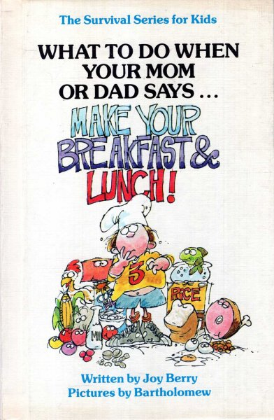 Image for What to do when your Mom or Dad says....Make Your Breakfast & Lunch!