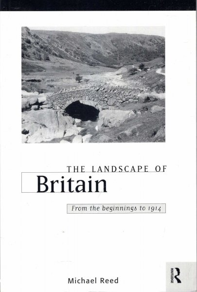Image for The Landscape of Britain: From the Beginnings to 1914 (Landscape of Britain Series)