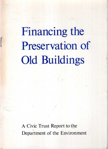 Image for Financing the Preservation of Old Buildings : A Civic Trust Report to the Department of the Environment