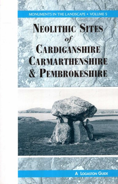 Image for Monuments in the Landscape volume 5 : Neolithic Sites of Cardiganshire, Carmarthenshire and Pembrokeshire