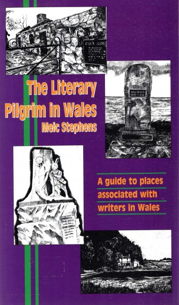 Image for The Literary Pilgrim in Wales,  A Guide to the Places Associated with Writers in Wales: A Guide to Places Associated with Writers in Wales